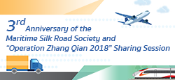 "3rd Anniversary of the Maritime Silk Road Society and  ""Operation Zhang Qian 2018"" Sharing Session"